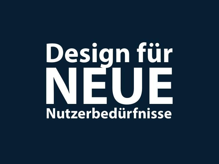Design fürNEUENutzerbedürfnisse