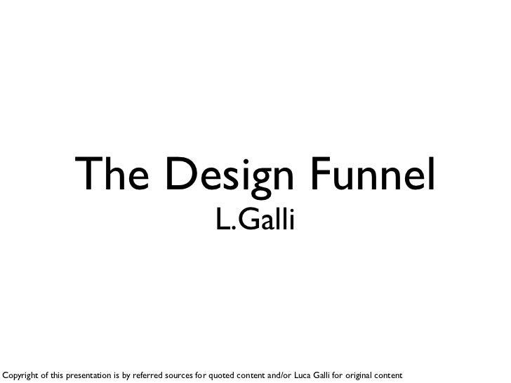 Design Funnel                         (a.k.a. Design Process)                                                          L.G...