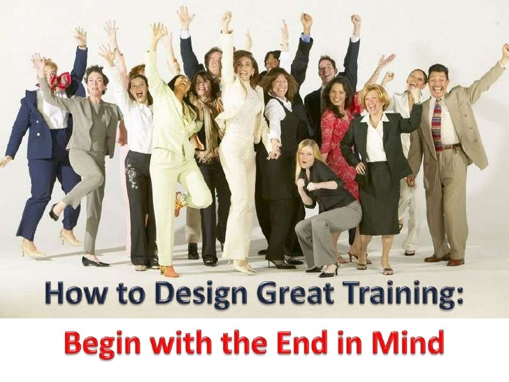 How to Design Great Training: Begin with the End in Mind