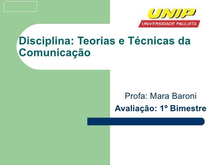 Disciplina: Teorias e Técnicas da Comunicação Profa: Mara Baroni Avaliação: 1º Bimestre