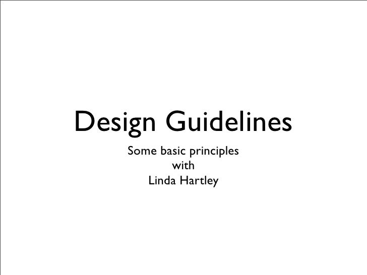 Design Guidelines     Some basic principles            with        Linda Hartley