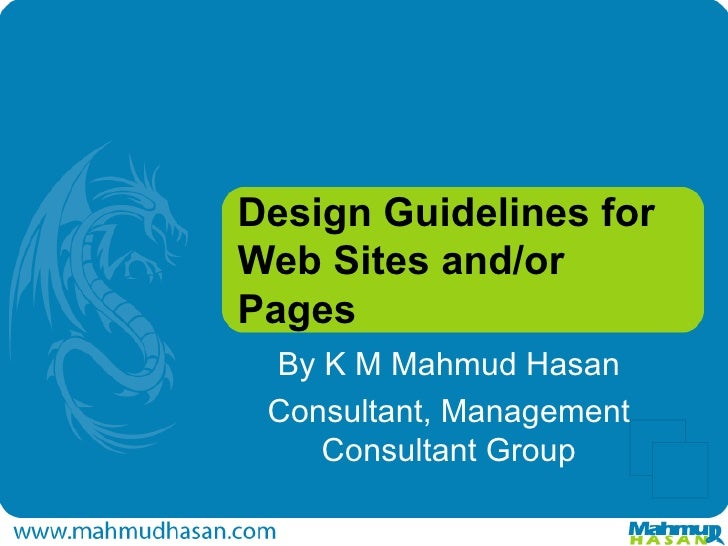 Design Guidelines for Web Sites and/or Pages By K M Mahmud Hasan Consultant, Management Consultant Group