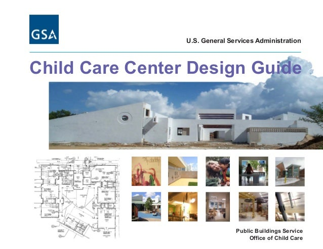 U.S. General Services AdministrationChild Care Center Design Guide                                Public Buildings Service...