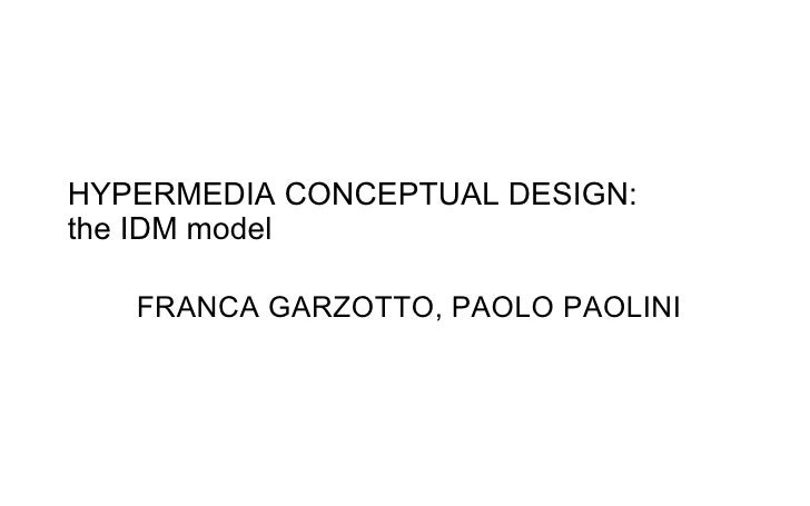 HYPERMEDIA CONCEPTUAL DESIGN:  the IDM model FRANCA GARZOTTO, PAOLO PAOLINI