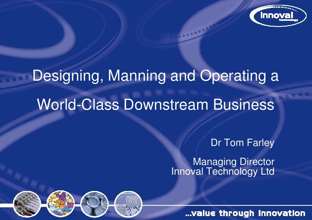 Designing, Designing Mannin and Operating a                ng World-Class Down                nstream Business            ...