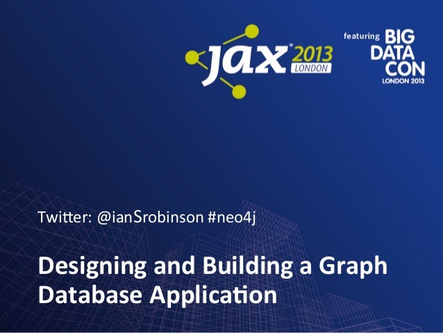 Twi$er:	   @ianSrobinson	   #neo4j	     Designing	   and	   Building	   a	   Graph	    Database	   Applica5on