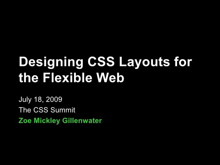 Designing CSS Layouts for the Flexible Web July 18, 2009 The CSS Summit Zoe Mickley Gillenwater