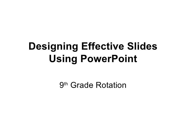 Designing Effective Slides Using PowerPoint 9 th  Grade Rotation