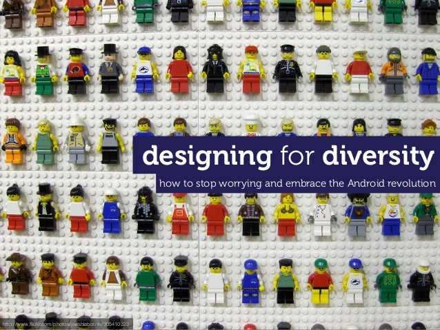 Designing for diversity -  how to stop worrying and embrace the Android revolution