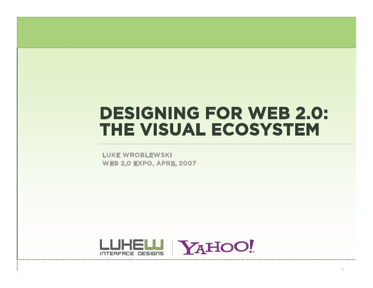 DESIGNING FOR WEB 2.0: THE VISUAL ECOSYSTEM LUKE WROBLEWSKI WEB 2.0 EXPO, APRIL 2007                                1