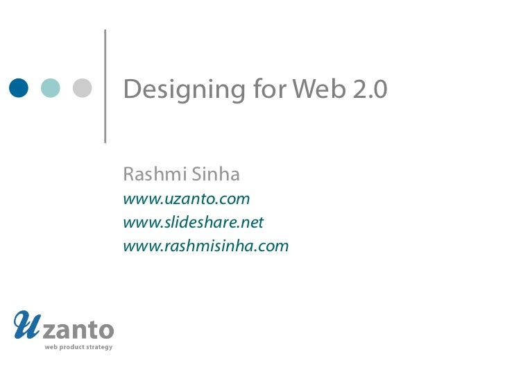 Designing for Web 2.0 Rashmi Sinha www.uzanto.com www.slideshare.net www.rashmisinha.com