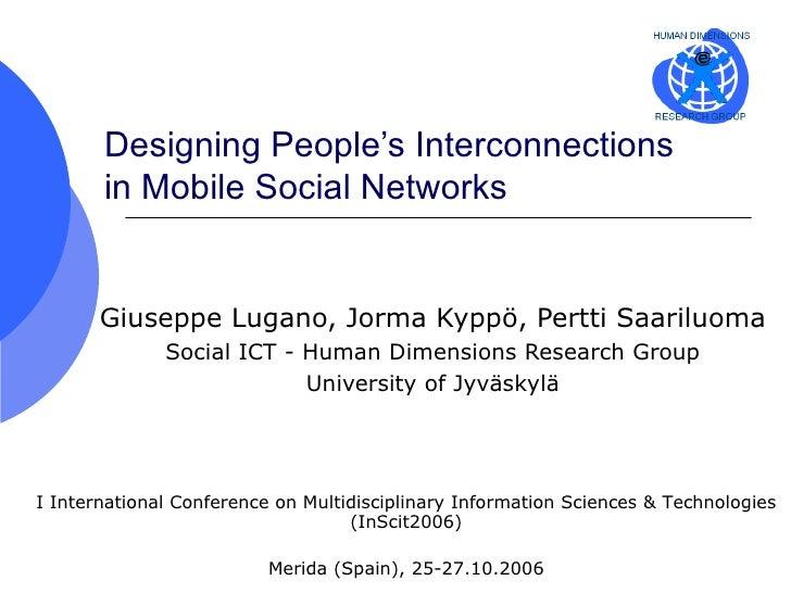 Designing People's Interconnections in Mobile Social Networks Giuseppe Lugano, Jorma Kyppö, Pertti Saariluoma Social ICT -...