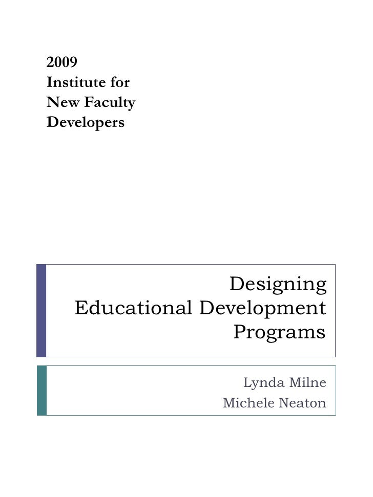 2009<br />Institute for<br />New Faculty Developers<br />Designing Educational DevelopmentPrograms<br />Lynda Milne<br />M...
