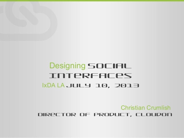 Designing Social Interfaces - IxDA LA meetup, July 10, 2013
