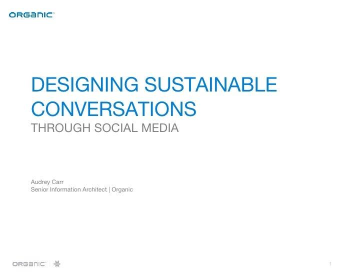 DESIGNING SUSTAINABLE  CONVERSATIONS THROUGH SOCIAL MEDIA Audrey Carr Senior Information Architect | Organic