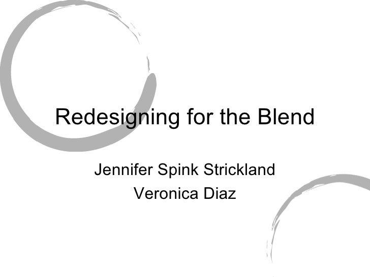 Redesigning for the Blend Jennifer Spink Strickland Veronica Diaz