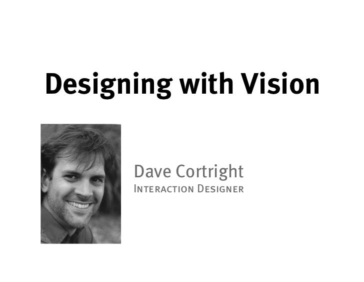 Designing with Vision        Dave Cortright       Interaction Designer