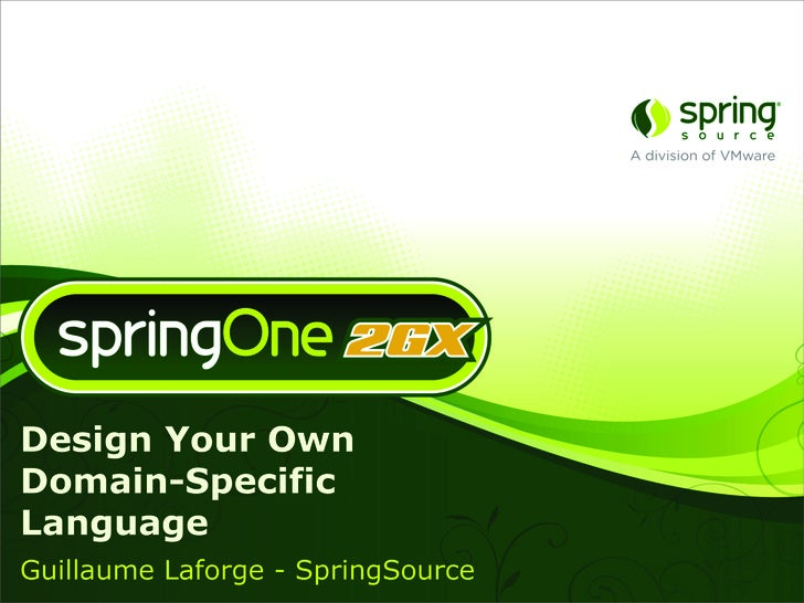 Designing Your Own Domain-Specific Language in Groovy by Guillaume Laforge at SpringOne/2GX 2009