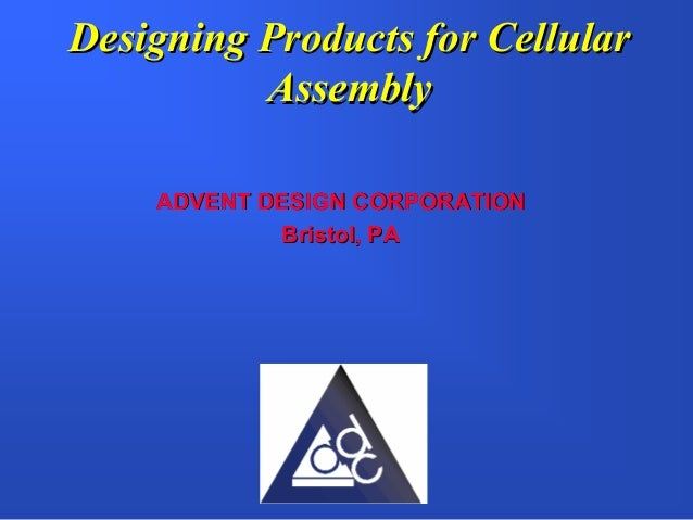 Designing Products for Cellular          Assembly    ADVENT DESIGN CORPORATION             Bristol, PA