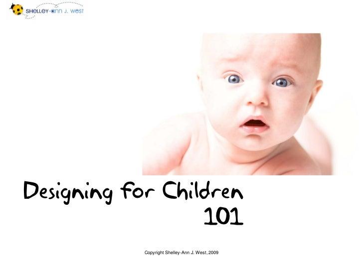 Designing for Children                   101             Copyright Shelley-Ann J. West, 2009
