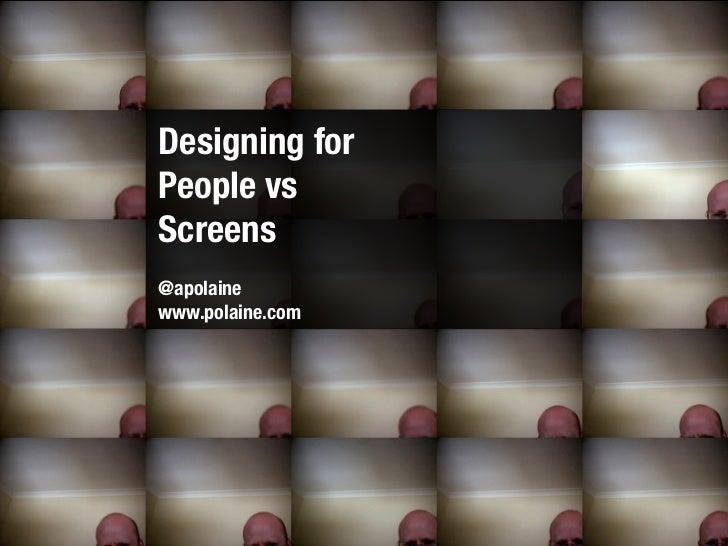 Designing forPeople vsScreens@apolainewww.polaine.com