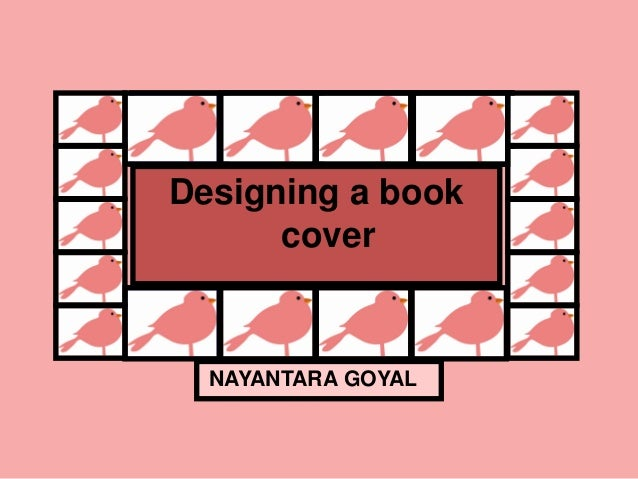 Designing a book      cover  NAYANTARA GOYAL
