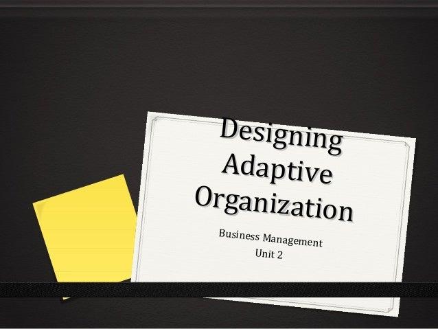 DesigningDesigning AdaptiveAdaptive Organization Organization Business Management Unit 2