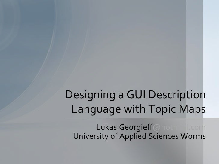 Designing a GUI Description  Language with Topic Maps        Lukas.Georgieff@hotmail.com  University of Applied Sciences W...