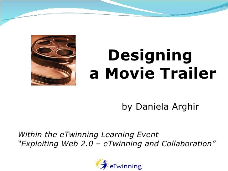 "Designing  a Movie Trailer by Daniela Arghir Within the eTwinning Learning Event "" Exploiting Web 2.0 – eTwinning and Coll..."