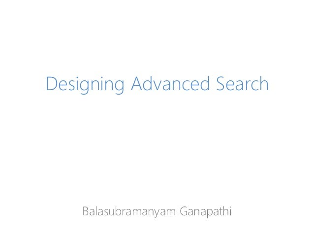 Designing Advanced Search Balasubramanyam Ganapathi