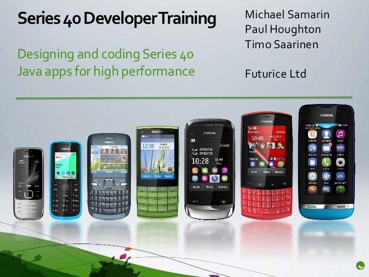 Series 40 Developer Training     Michael Samarin                                 Paul Houghton                            ...