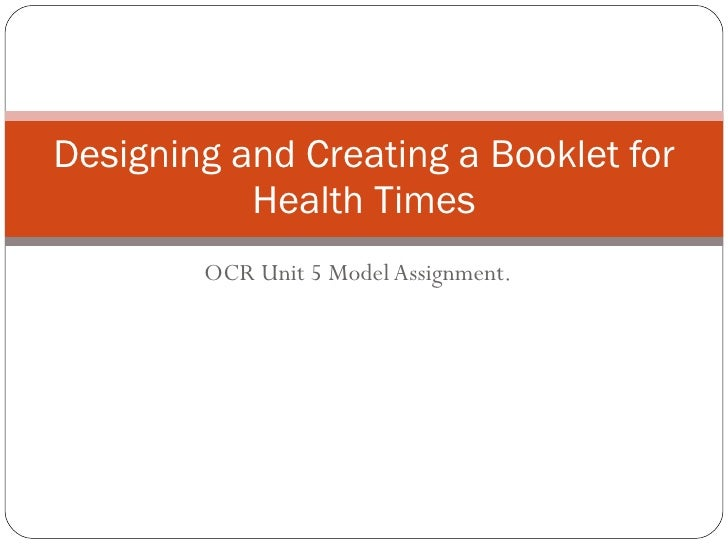 OCR Unit 5 Model Assignment. Designing and Creating a Booklet for Health Times