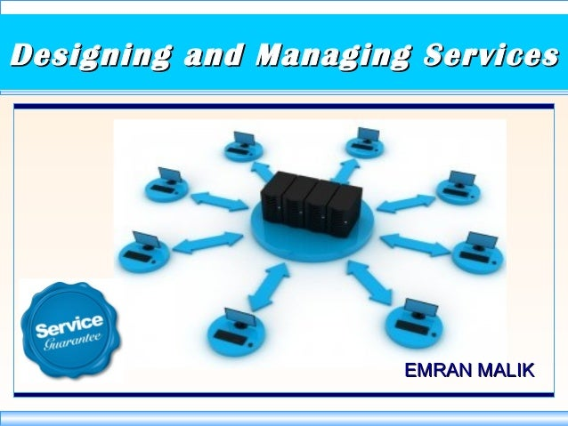 Designing and Managing ServicesDesigning and Managing Services EMRAN MALIKEMRAN MALIK
