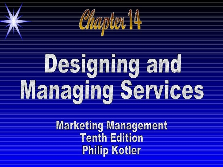 Chapter 14 Designing and Managing Services Marketing Management Tenth Edition Philip Kotler