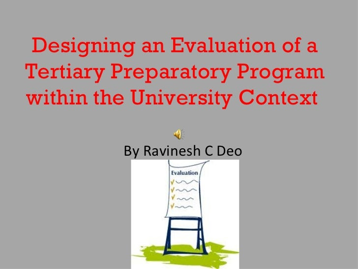 Designing an Evaluation of a Tertiary Preparatory Program within the University Context  By Ravinesh C Deo