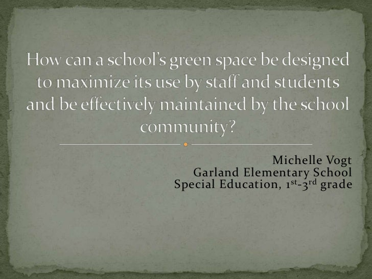 Michelle Vogt   Garland Elementary SchoolSpecial Education, 1 st -3 rd grade                               May 21, 2012