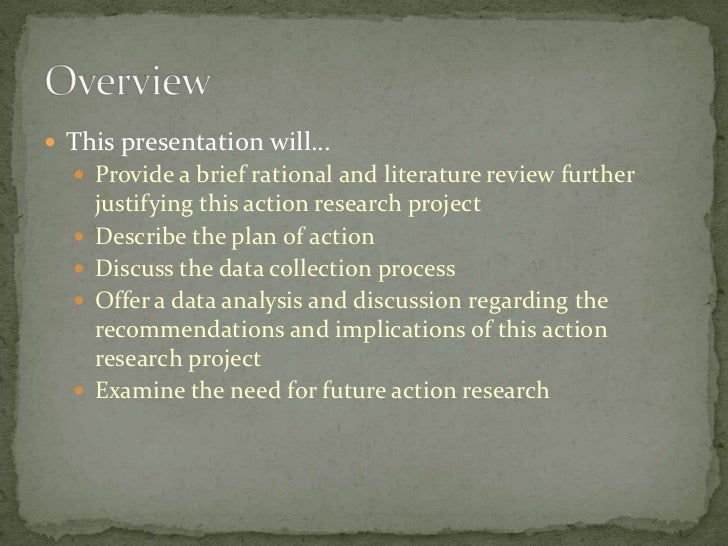 literature review for action research project Action research projects: usually this is done in either a connections to the literature section or a review of the literature section 3 data.