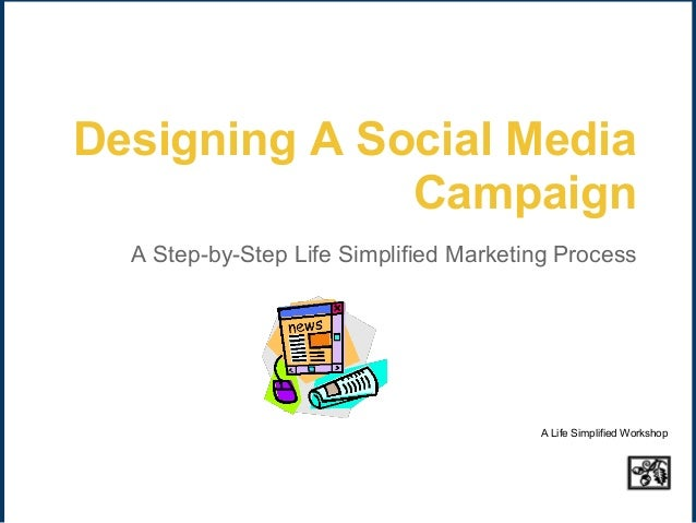 Designing A Social Media              Campaign  A Step-by-Step Life Simplified Marketing Process                          ...