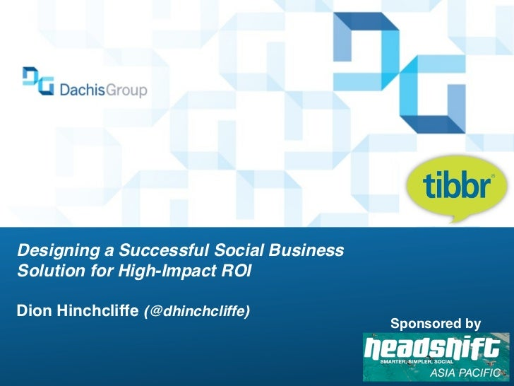 Designing a Successful Social BusinessSolution for High-Impact ROIDion Hinchcliffe (@dhinchcliffe)                        ...