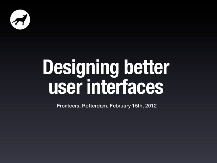 Designing better user interfaces Fronteers, Rotterdam, February 15th, 2012