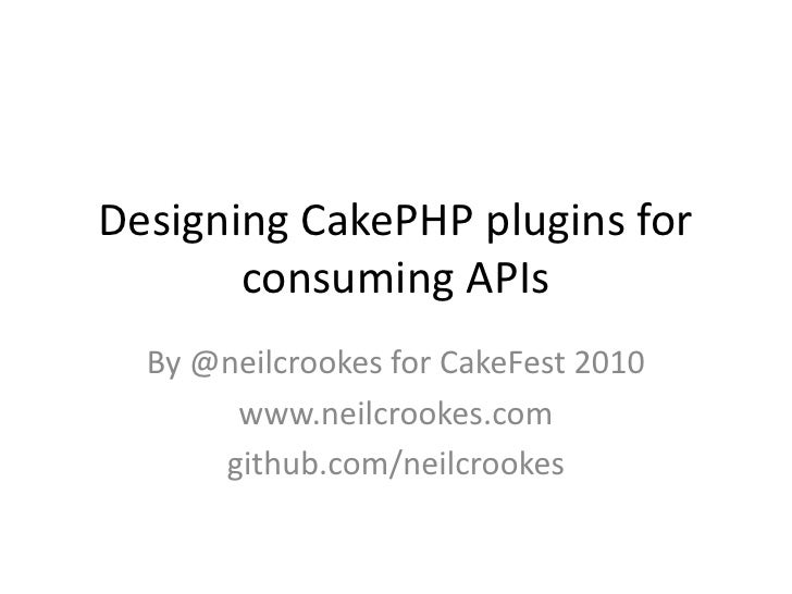 Designing CakePHP plugins for consuming APIs<br />By @neilcrookes for CakeFest2010<br />www.neilcrookes.com<br />github.co...