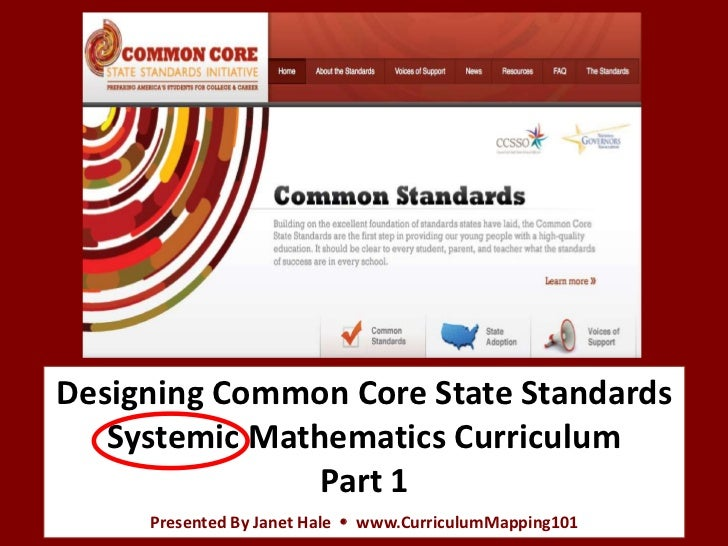 Designing Common Core State Standards   Systemic Mathematics Curriculum                Part 1     Presented By Janet Hale ...