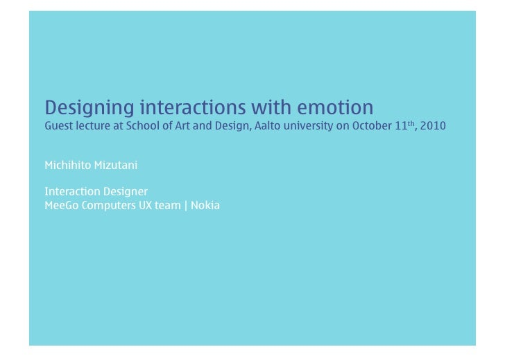 Designing interactions with emotion Guest lecture at School of Art and Design, Aalto university on October 11th, 2010   Mi...