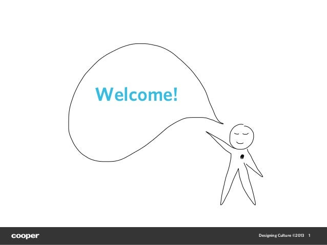 Welcome!           Designing Culture ©2013   1