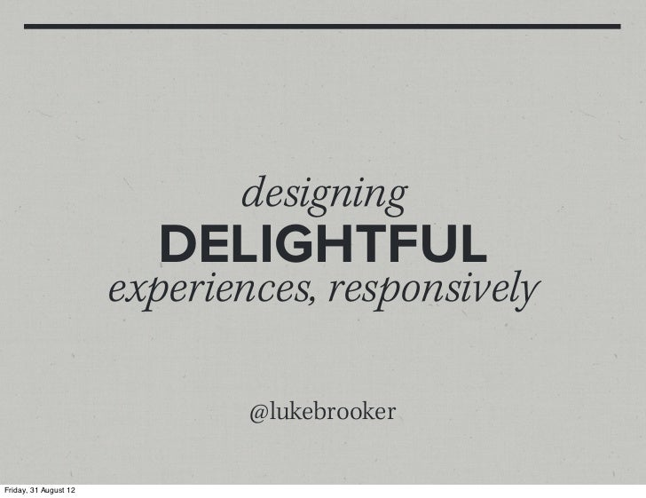 Designing Delightful Experiences, Responsively