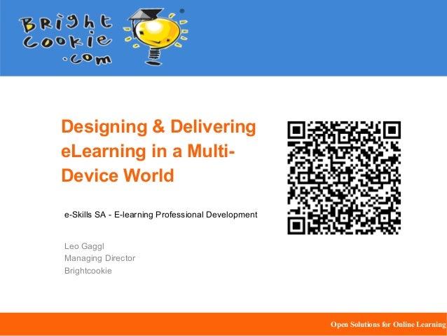Designing & DeliveringeLearning in a Multi-Device Worlde-Skills SA - E-learning Professional DevelopmentLeo GagglManaging ...