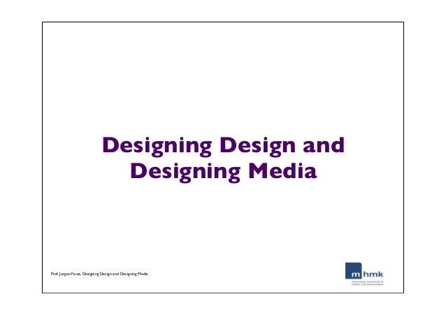 Designing Design and Designing Media Prof. Jurgen Faust, Designing Design and Designing Media