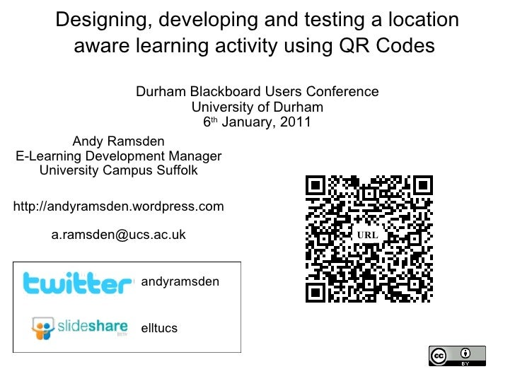 Designing, developing and testing a location aware learning activity using QR Codes  Durham Blackboard Users Conference Un...