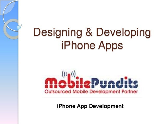 Designing & Developing iPhone Apps iPhone App Development