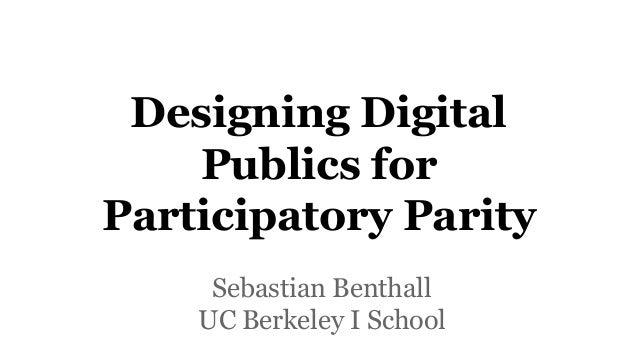 Designing Digital Publics for Participatory Parity Sebastian Benthall UC Berkeley I School